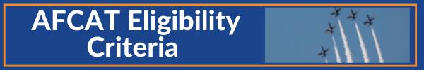 AFCAT Exam Eligibility Criteria